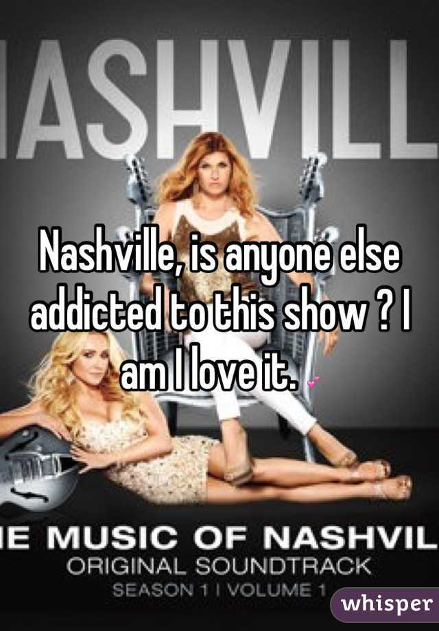 Nashville, is anyone else addicted to this show ? I am I love it. 💕