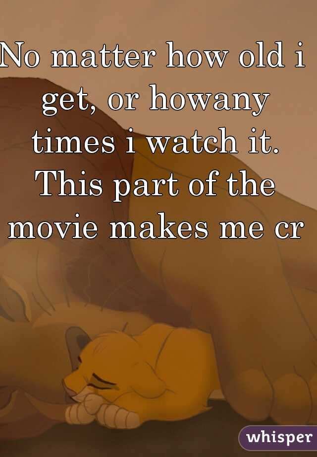 No matter how old i get, or howany times i watch it. This part of the movie makes me cry