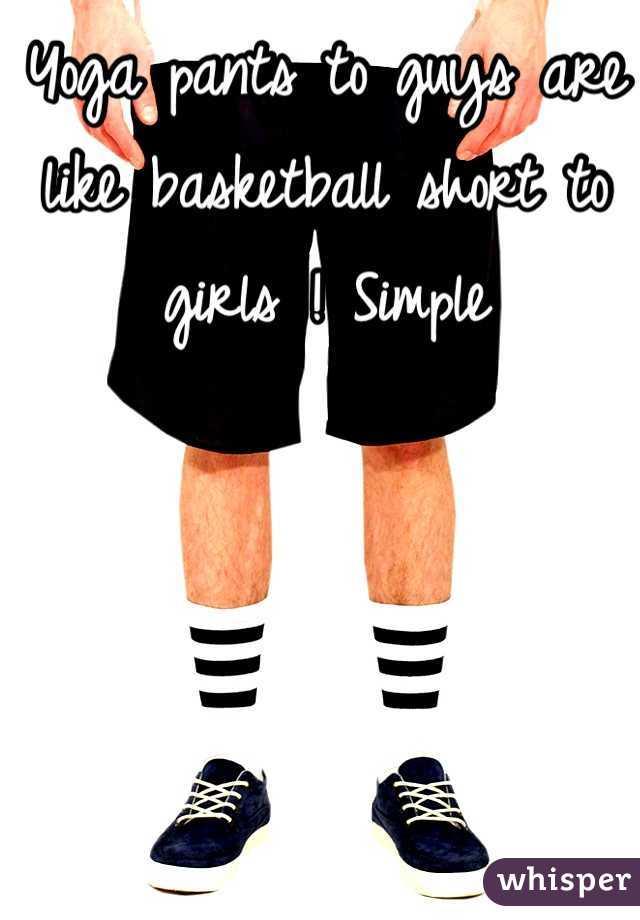 Yoga pants to guys are like basketball short to girls ! Simple