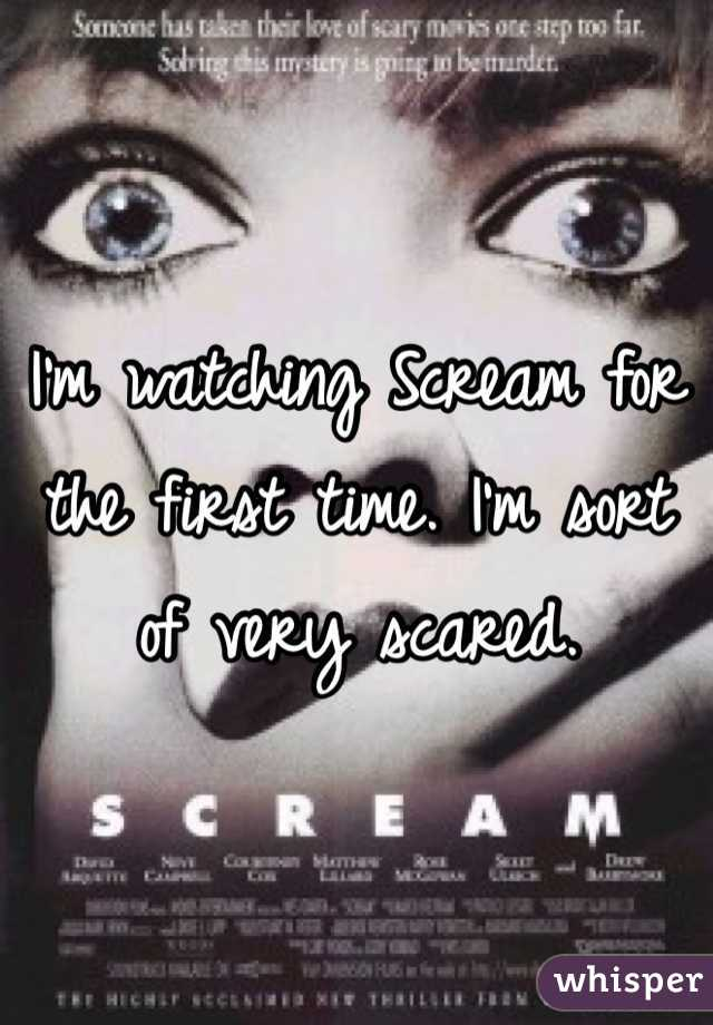I'm watching Scream for the first time. I'm sort of very scared.