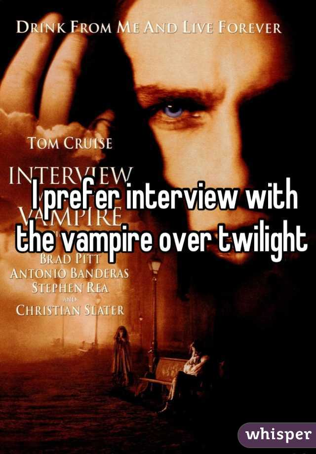 I prefer interview with the vampire over twilight