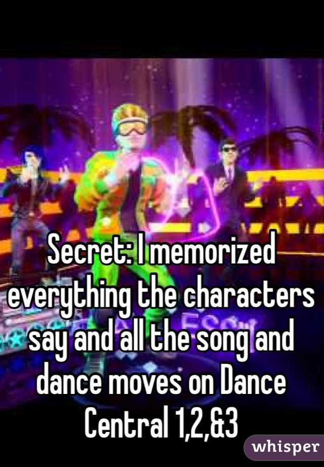 Secret: I memorized everything the characters say and all the song and dance moves on Dance Central 1,2,&3