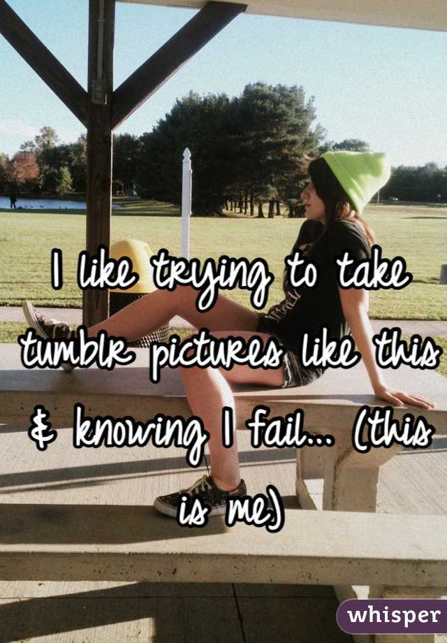 I like trying to take tumblr pictures like this & knowing I fail... (this is me)
