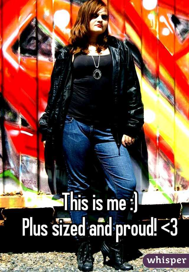 This is me :) Plus sized and proud! <3