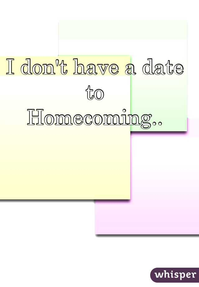 I don't have a date to  Homecoming..