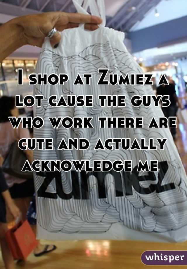 I shop at Zumiez a lot cause the guys who work there are cute and actually acknowledge me