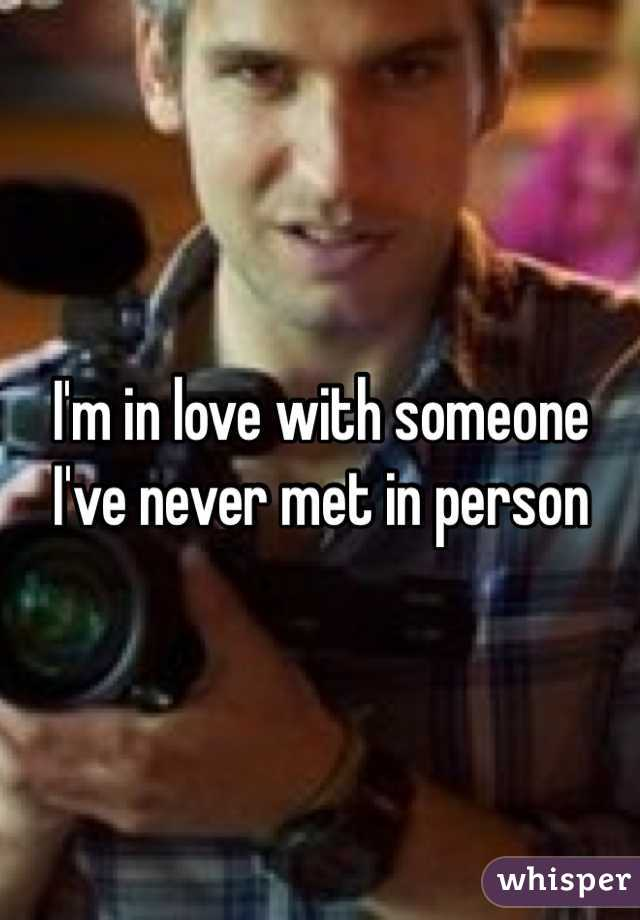 I'm in love with someone I've never met in person