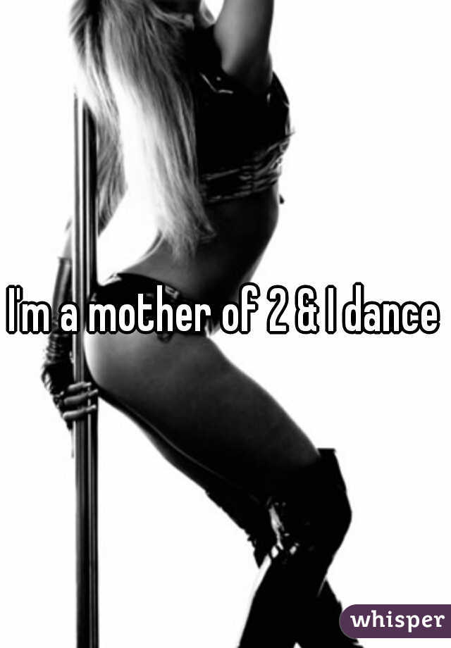 I'm a mother of 2 & I dance