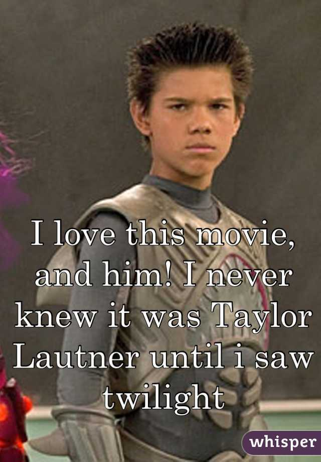 I love this movie, and him! I never knew it was Taylor Lautner until i saw twilight