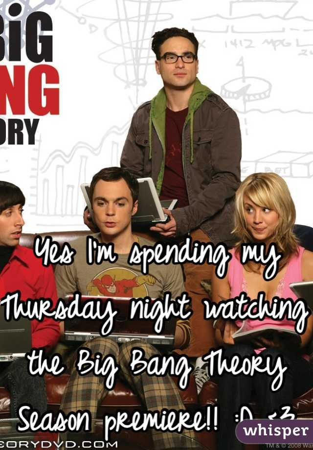 Yes I'm spending my Thursday night watching the Big Bang Theory Season premiere!! :D <3