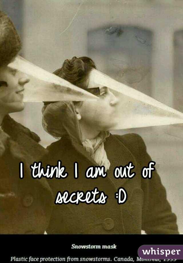 I think I am out of secrets :D