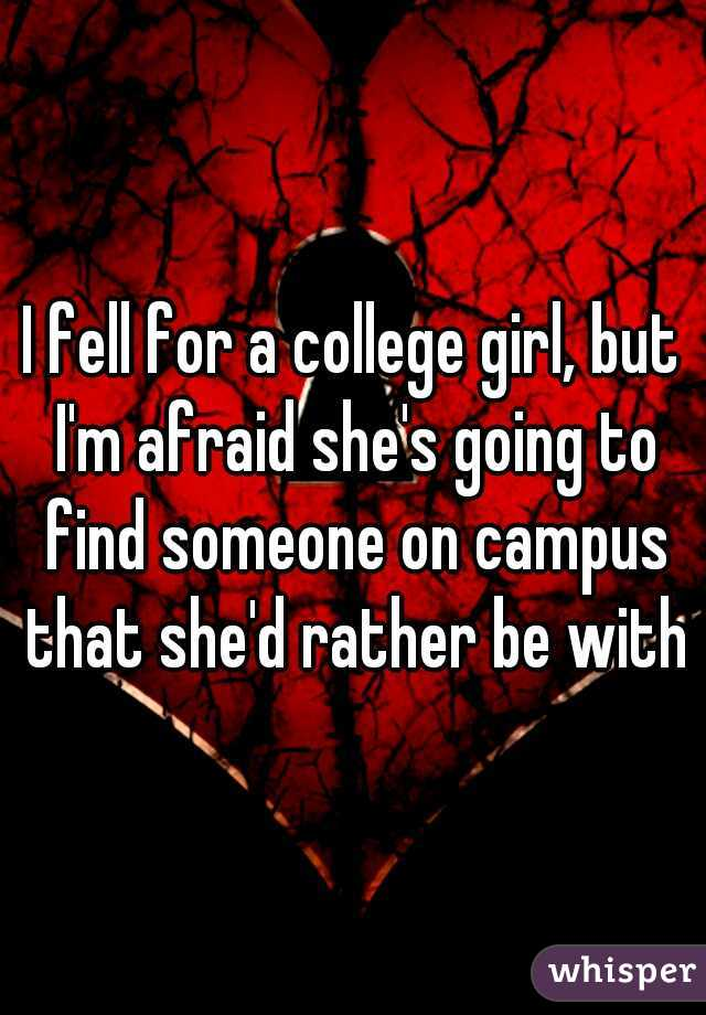 I fell for a college girl, but I'm afraid she's going to find someone on campus that she'd rather be with