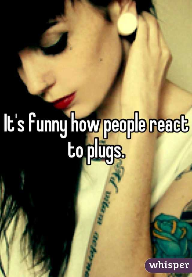It's funny how people react to plugs.