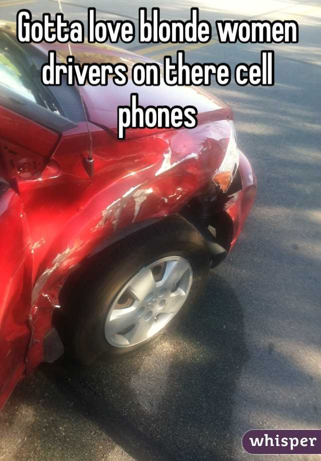 Gotta love blonde women drivers on there cell phones