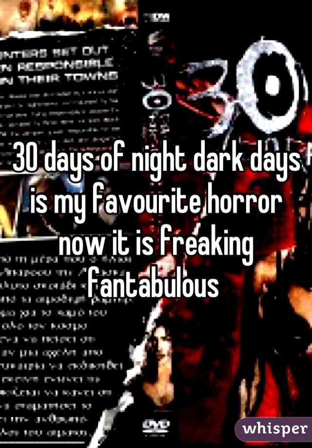 30 days of night dark days is my favourite horror now it is freaking fantabulous