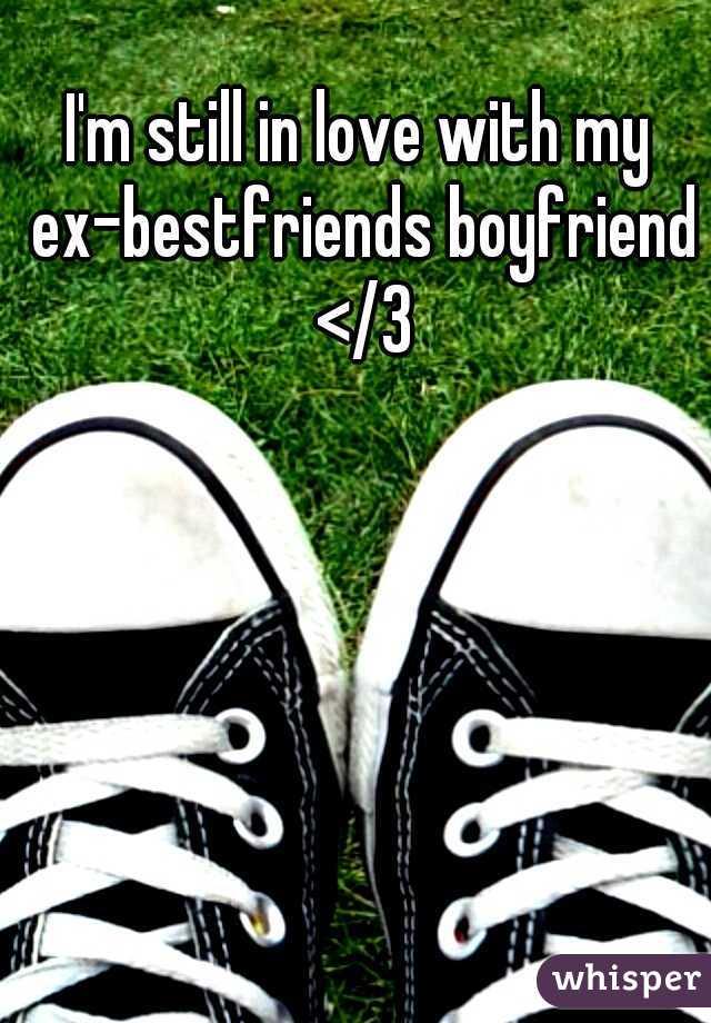 I'm still in love with my ex-bestfriends boyfriend </3