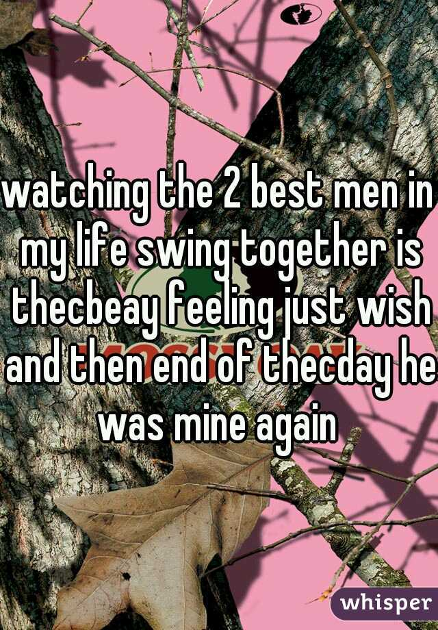 watching the 2 best men in my life swing together is thecbeay feeling just wish and then end of thecday he was mine again