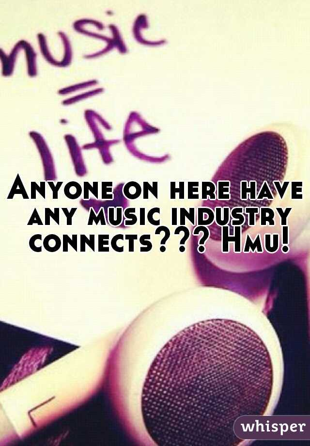 Anyone on here have any music industry connects??? Hmu!