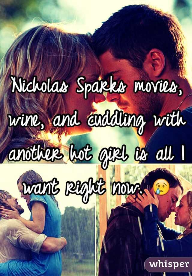 Nicholas Sparks movies, wine, and cuddling with another hot girl is all I want right now. 😢