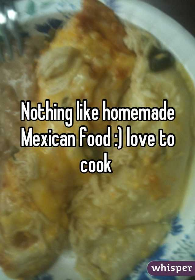 Nothing like homemade Mexican food :) love to cook