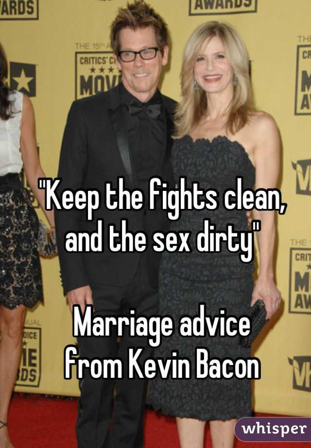 """""""Keep the fights clean,  and the sex dirty""""  Marriage advice  from Kevin Bacon"""