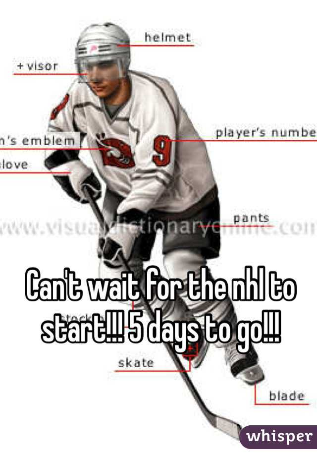 Can't wait for the nhl to start!!! 5 days to go!!!