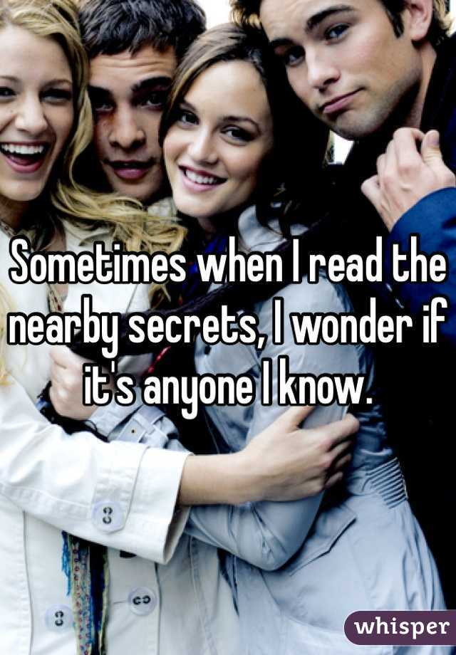 Sometimes when I read the nearby secrets, I wonder if it's anyone I know.