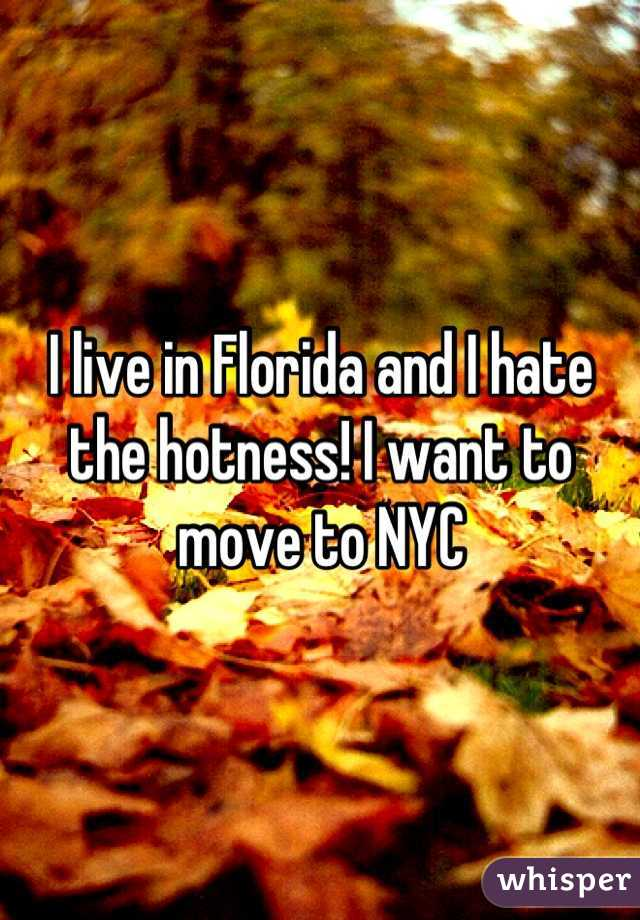 I live in Florida and I hate the hotness! I want to move to NYC