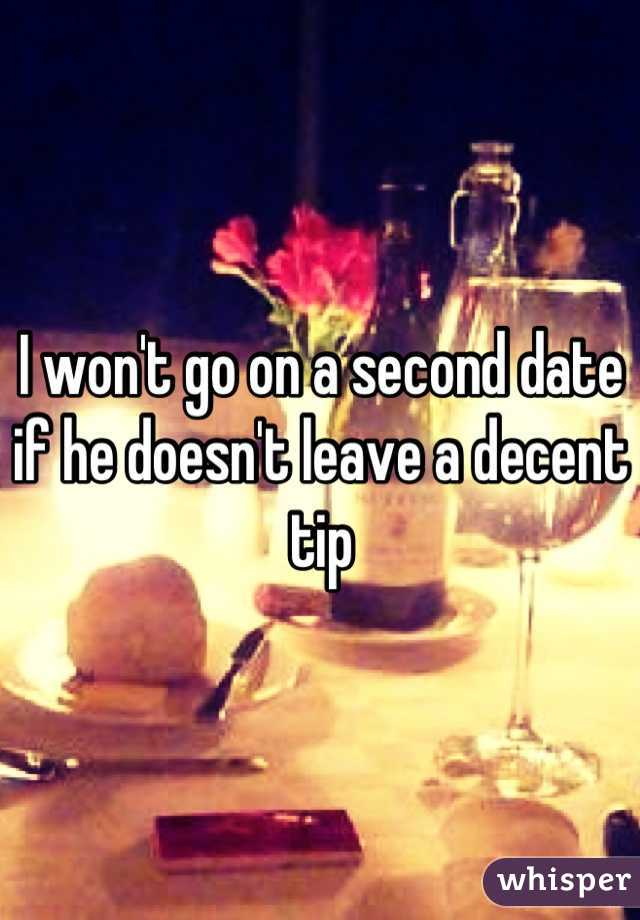 I won't go on a second date  if he doesn't leave a decent tip