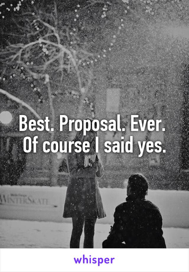 Best. Proposal. Ever.  Of course I said yes.