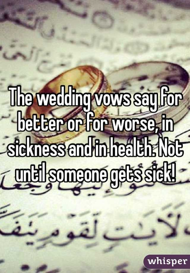 The Wedding Vows Say For Better Or Worse In Sickness And Health