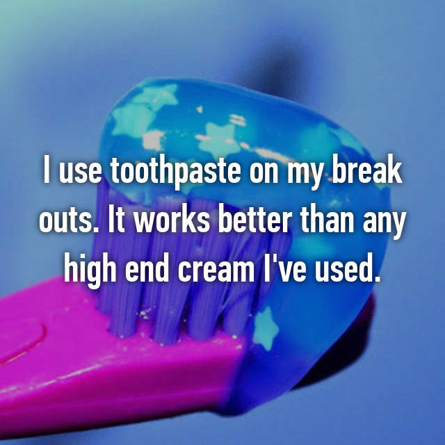 I use toothpaste on my break outs. It works better than any high end cream I've used.