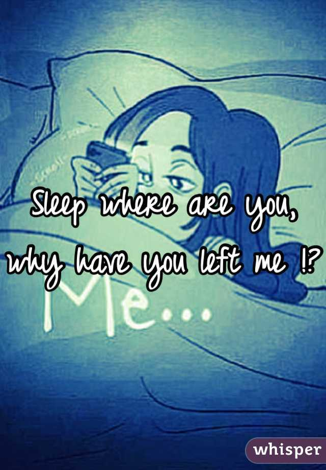 Sleep where are you, why have you left me !?
