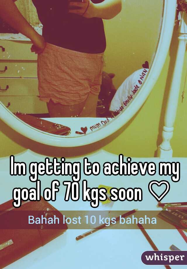 Im getting to achieve my goal of 70 kgs soon ♡
