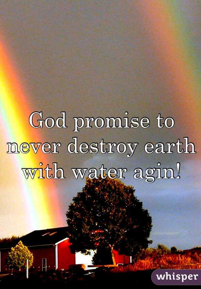 God promise to never destroy earth with water agin!