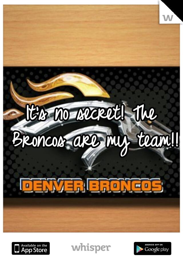 It's no secret! The Broncos are my team!!