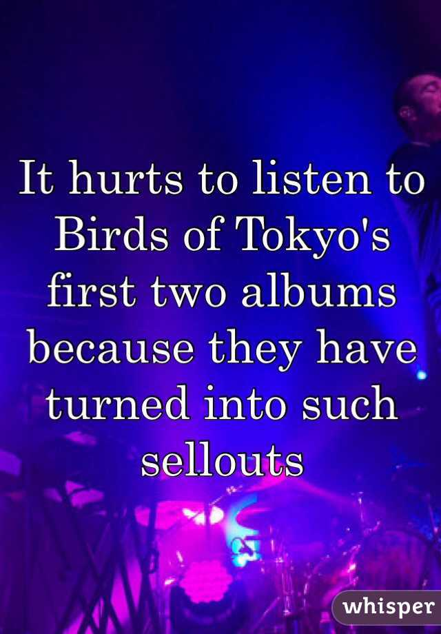 It hurts to listen to Birds of Tokyo's first two albums because they have turned into such sellouts