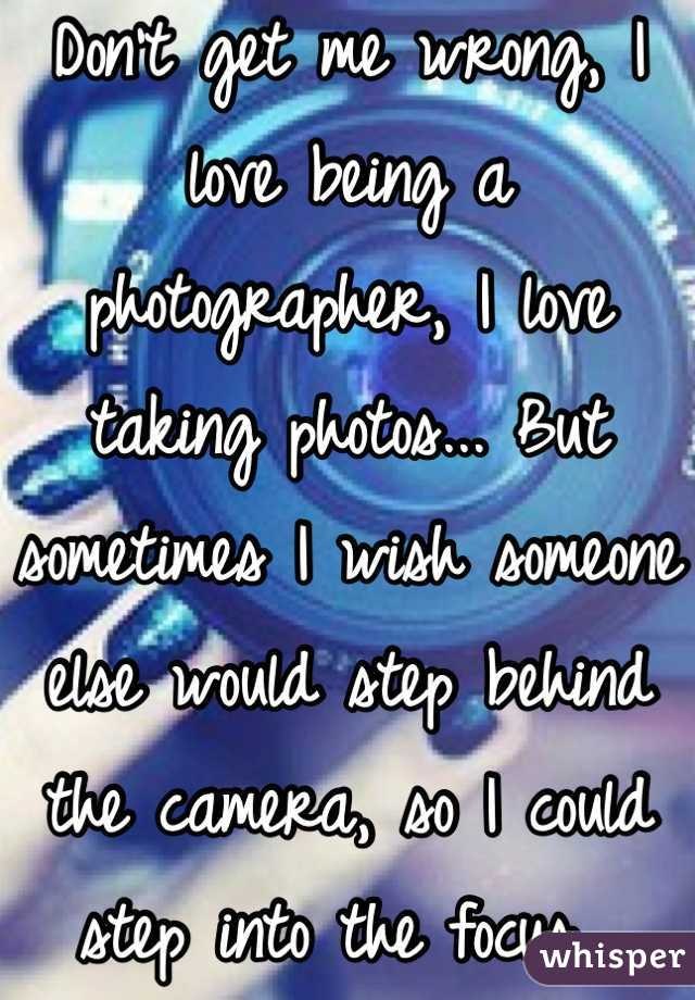 Don't get me wrong, I love being a photographer, I love taking photos... But sometimes I wish someone else would step behind the camera, so I could step into the focus...
