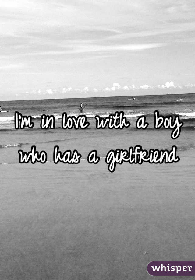 I'm in love with a boy who has a girlfriend