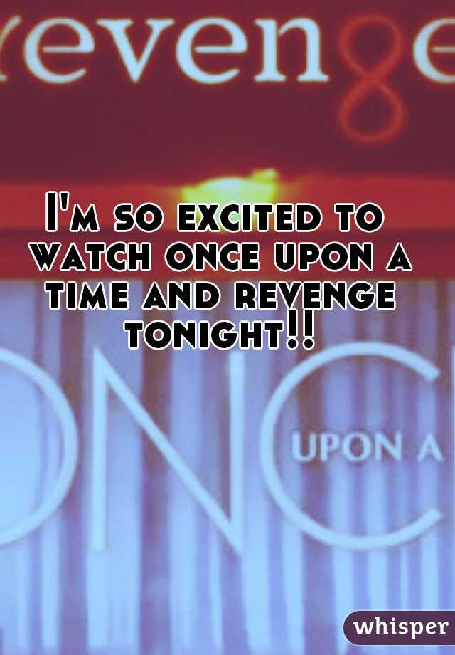 I'm so excited to watch once upon a time and revenge tonight!!