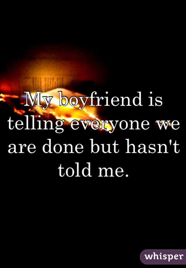 My boyfriend is telling everyone we are done but hasn't told me.
