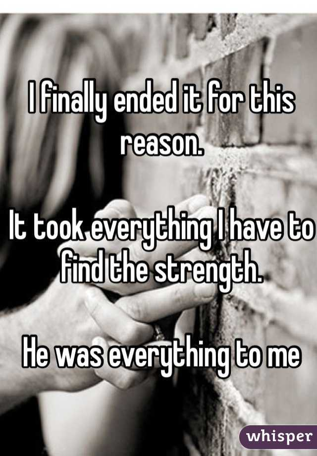I finally ended it for this reason.  It took everything I have to find the strength.  He was everything to me