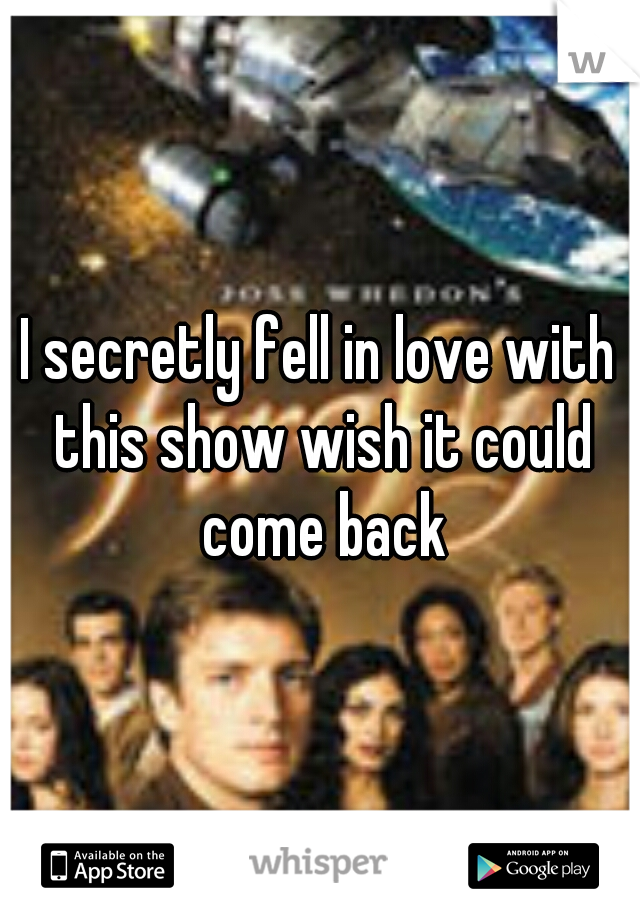 I secretly fell in love with this show wish it could come back