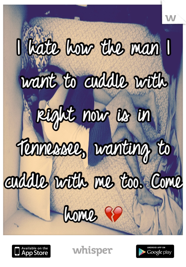 I hate how the man I want to cuddle with right now is in Tennessee, wanting to cuddle with me too. Come home 💔