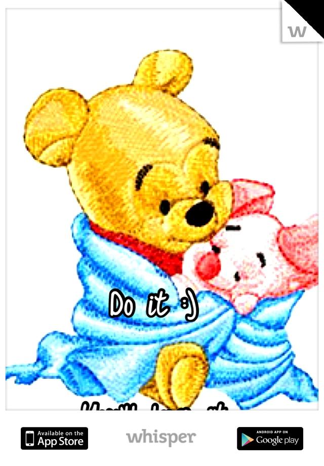 Do it :)  You'll love it