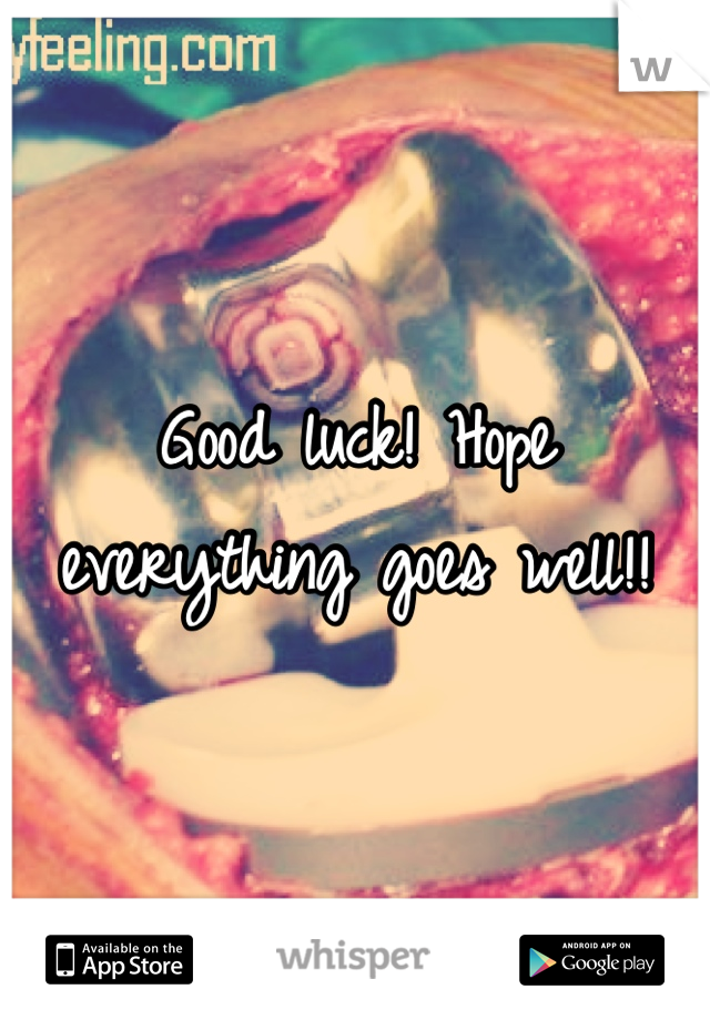 Good luck! Hope everything goes well!!