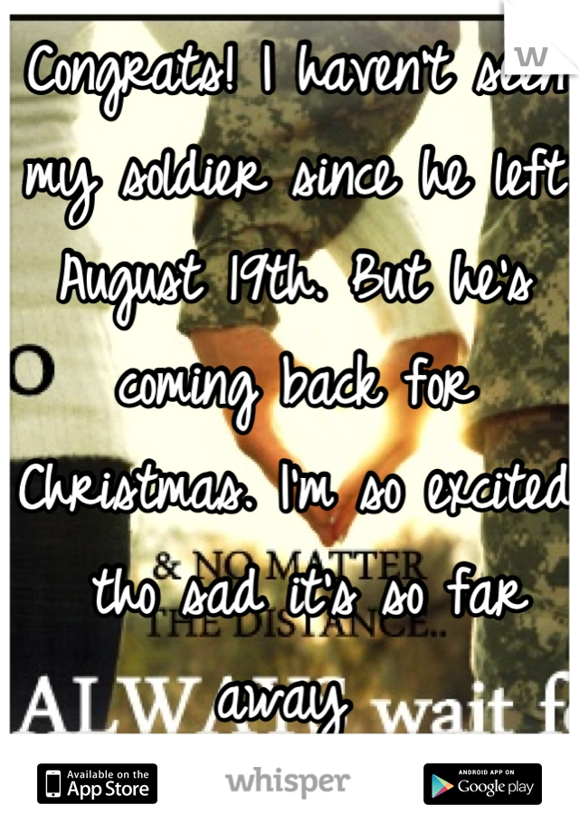 Congrats! I haven't seen my soldier since he left August 19th. But he's coming back for Christmas. I'm so excited  tho sad it's so far away
