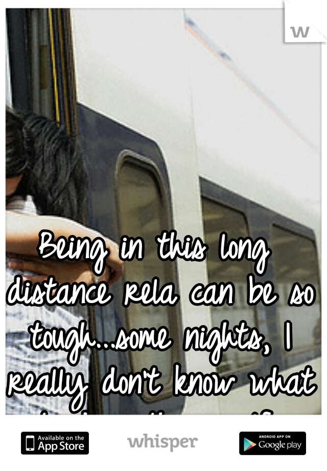 Being in this long distance rela can be so tough...some nights, I really don't know what to do with myself..