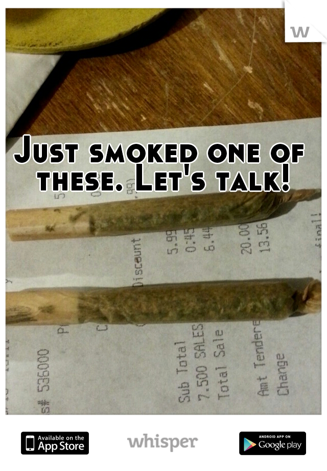 Just smoked one of these. Let's talk!