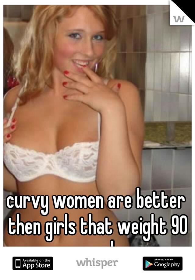 Curvy women are better
